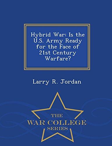 Hybrid War: Is the U.S. Army Ready for the Face of 21st Century Warfare? - War College Series (Jordan-hybrid)