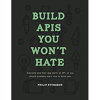 Build APIs You Won't Hate: Everyone and their dog wants an API, so you should probably learn how to build them. (English Edition)