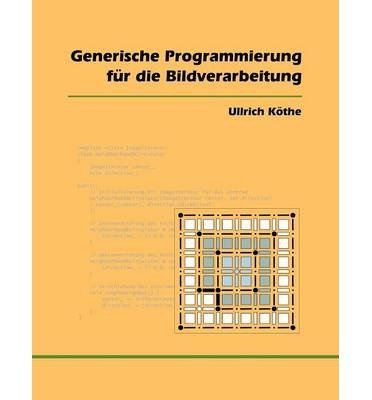 [ GENERISCHE PROGRAMMIERUNG FUR DIE BILDVERARBEITUNG (GERMAN, ENGLISH) ] BY K the, Ullrich ( Author ) [ 2000 ] Paperback (Generische Programmierung)