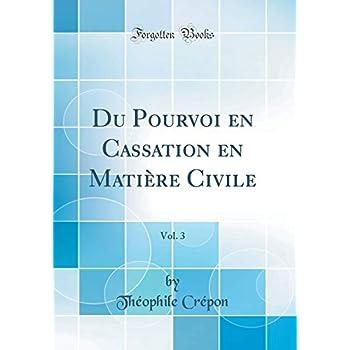 Du Pourvoi En Cassation En Matière Civile, Vol. 3 (Classic Reprint)