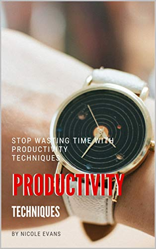Productivity Techniques: Stop Wasting Time with Productivity Techniques (English Edition)