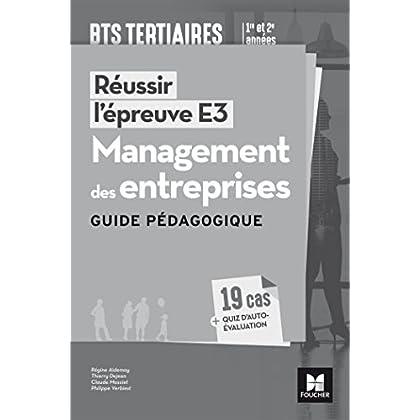 Réussir l'épreuve E3 - MANAGEMENT DES ENTREPRISES - BTS 1re et 2e années - Guide pédagogique