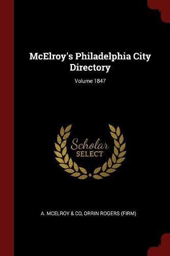 McElroy's Philadelphia City Directory; Volume 1847 1847 Rogers