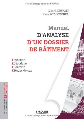 Manuel d'analyse d'un dossier de btiment: Initiation, dcodage, contexte, tudes de cas.