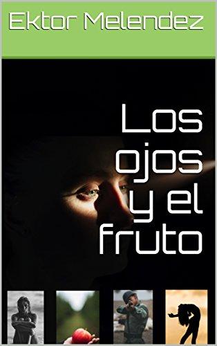 Los ojos y el fruto por Ektor Melendez