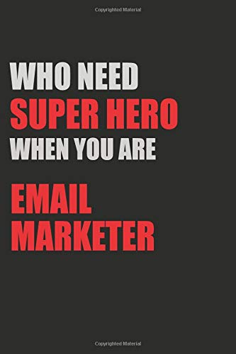 Who Need Super Hero When You Are Email Marketer: 6x9 Unlined 120 pages writing notebooks for boys and girls