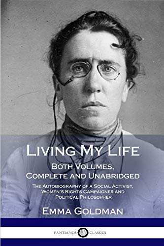 Living My Life: Both Volumes, Complete and Unabridged; The Autobiography of a Social Activist, Women's Rights Campaigner and Political Philosopher