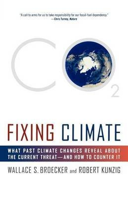[Fixing Climate: What Past Climate Changes Reveal about the Current Threat--And How to Counter It] (By: Wallace S Broecker) [published: March, 2009]