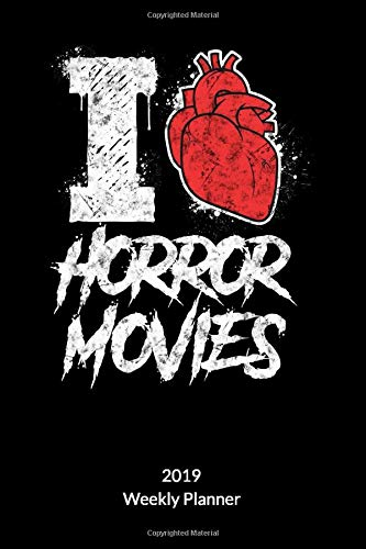 I Love Horror Movies. Weekly Planner 2019: Horror Notebook and Horror Movies Notebook as a Horror Fan Gift, Weekly Planner 2019 6x9