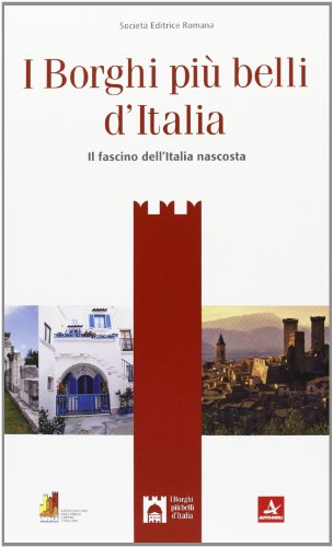 I borghi più belli d'italia. il fascino dell'italia nascosta. guida 2013