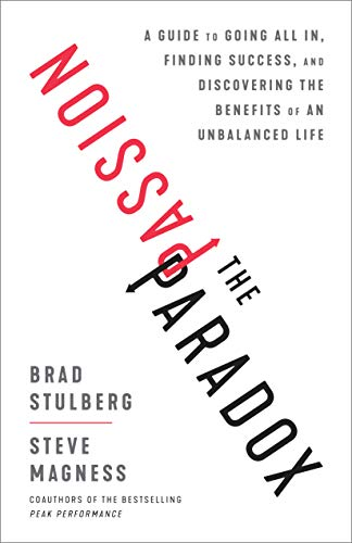 The Passion Paradox: A Guide to Going All In, Finding Success, and Discovering the Benefits of an  Unbalanced Life (English Edition)
