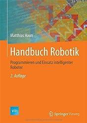 Handbuch Robotik: Programmieren und Einsatz intelligenter Roboter