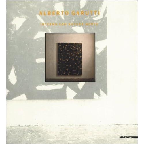 Alberto Garutti. Interno Con Natura Morta. Catalogo Della Mostra (Milano, 1987)