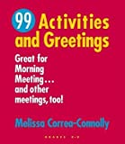 [(99 Activities and Greetings, Grades K-8: Great for Morning Meeting... and Other Meetings, Too!)] [Author: Melissa Correa-Connolly] published on (November, 2004)