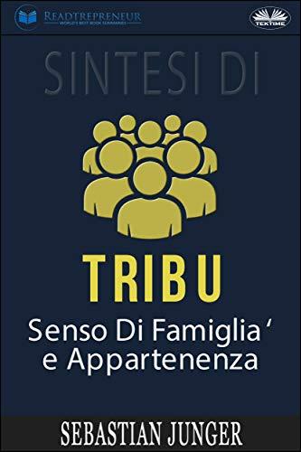 Sintesi di Tribù: senso di famiglia e appartenenza di Sebastian Junger (Italian Edition)