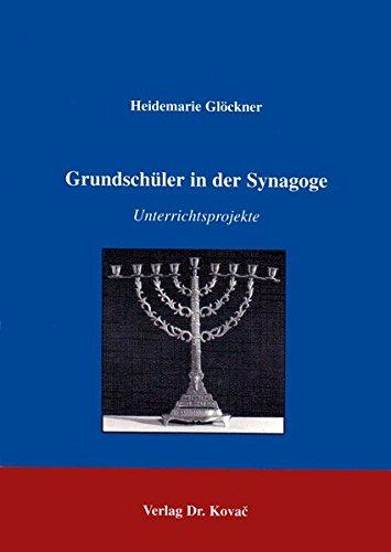 Grundschüler in der Synagoge . Unterrichtsprojekte (Studien zur Schulpädagogik)