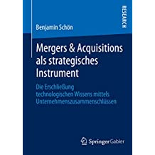 Mergers & Acquisitions als strategisches Instrument: Die Erschließung technologischen Wissens mittels Unternehmenszusammenschlüssen