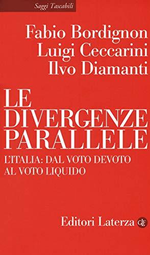 Le divergenze parallele. L'Italia: dal voto devoto al voto liquido (Saggi tascabili Laterza) por Fabio Bordignon