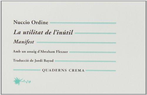 La Utilitat De L'Inútil (Quaderns) por Nuccio Ordine