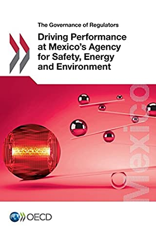 The Governance of Regulators Driving Performance at Mexico's Agency for Safety, Energy and Environment