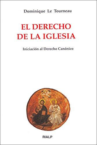 El Derecho de la Iglesia. Iniciación al Derecho Canónico (Biblioteca de Iniciación Teológica) por Dominique Le Tourneau