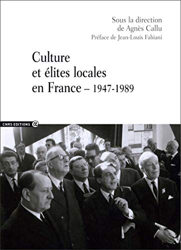 Culture et élites locales en France 1947-1989 par Agnes Callu