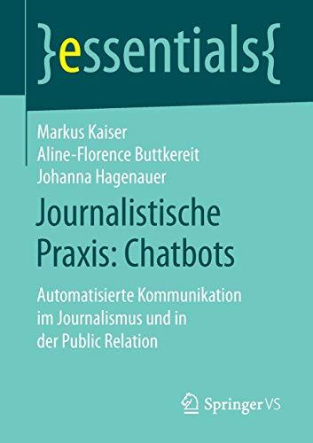 Journalistische Praxis: Chatbots: Automatisierte Kommunikation im Journalismus und in der Public Relation (essentials)