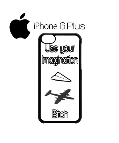 Use Your Imagination Bi*ch Mobile Phone Case Back Cover Hülle Weiß Schwarz for iPhone 6 Plus White Schwarz