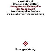 Komparative Philosophie der Gegenwart: Transkulturelles Denken im Zeitalter der Globalisierung (Passagen Philosophie)