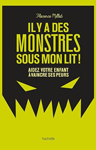 Il y a des monstres sous mon lit ! : Aidez votre enfant à vaincre ses peurs par From Hachette Pratique