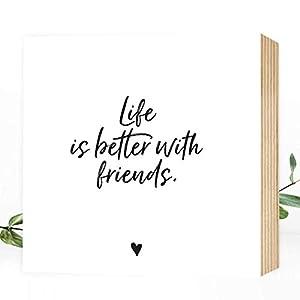 Wunderpixel® Holzbild Life is better with friends - 15x15x2cm zum Hinstellen/Aufhängen, echter Fotodruck mit Spruch auf Holz - schwarz-weißes Wand-Bild Aufsteller Zuhause Dekoration/Geschenk-Idee