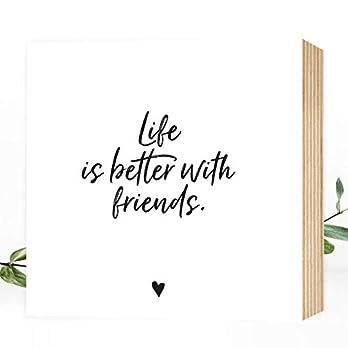Wunderpixel® Holzbild Life is better with friends – 15x15x2cm zum Hinstellen/Aufhängen, echter Fotodruck mit Spruch auf Holz – schwarz-weißes Wand-Bild Aufsteller Zuhause Dekoration/Geschenk-Idee
