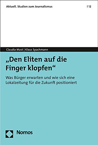 """""""Den Mächtigen auf die Finger schauen"""": Zur Zukunft gedruckter Tageszeitungen in der Region (Aktuell. Studien Zum Journalismus, Band 12)"""