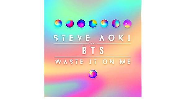 Waste It On Me Von Steve Aoki Feat Bts Bei Amazon Music Amazon De