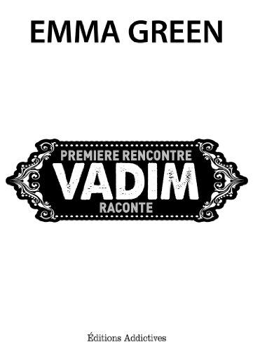 Première rencontre, Vadim raconte (Toi + Moi : seuls contre tous) par Emma Green