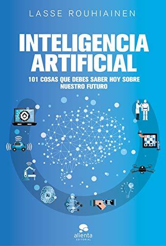 Inteligencia artificial: 101 cosas que debes saber hoy sobre nuestro futuro (COLECCION ALIENTA) por Lasse Rouhiainen