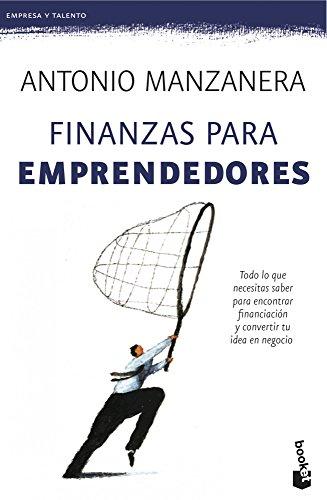 Finanzas para emprendedores: Todo lo que necesitas saber para encontrar financiación y convertir tu idea en negocio (Empresa y Talento)