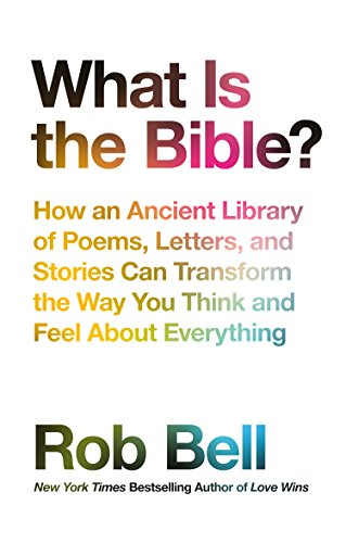 What is the Bible?: How an Ancient Library of Poems, Letters and Stories Can Transform the Way You Think and Feel About Everything (English Edition) (Kindle Bell Rob)