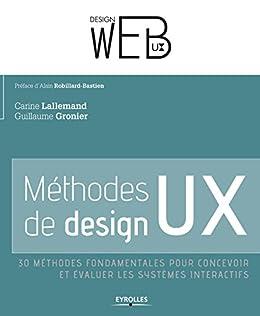 Méthodes de design UX: 30 méthodes fondamentales pour concevoir et évaluer les systèmes interactifs par [Lallemand, Carine, Gronier, Guillaume]