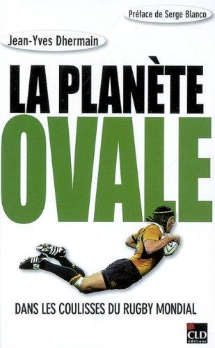 La planète ovale : Dans les coulisses du rugby mondial