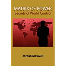 Matrix of Power: Secrets of World Control: How the World Has Been Controlled by Powerful People Without Your Knowledge