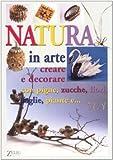 Image de Natura in arte. Creare e decorare con pigne, zucch