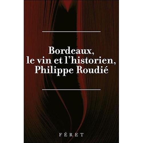 Philippe Roudié : Bordeaux, le Vin et l'historien