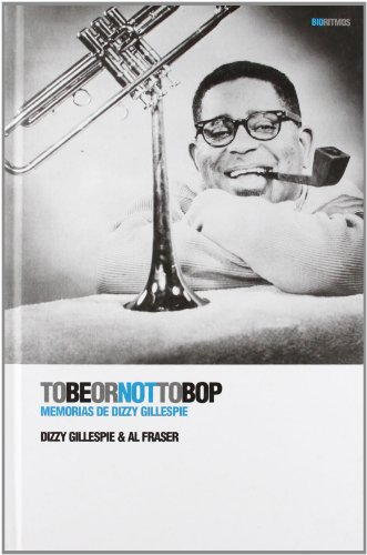To Be or Not to Bop: Memorias de Dizzy Gillespie (Bioritmos)