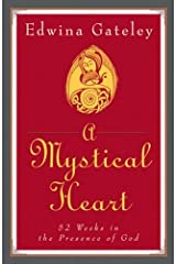 A Mystical Heart: Fifty-two Weeks in the Presence of God Paperback
