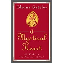 A Mystical Heart: 52 Weeks in the Presence of God: Fifty-two Weeks in the Presence of God