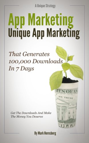 App Marketing: The Unique App Marketing Strategy That Generates 100,000 Downloads In 7 Days (English Edition)