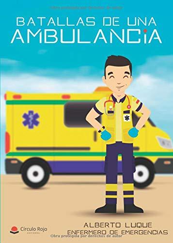 Batallas de una ambulancia: Enfermero de emergencias por Alberto luque