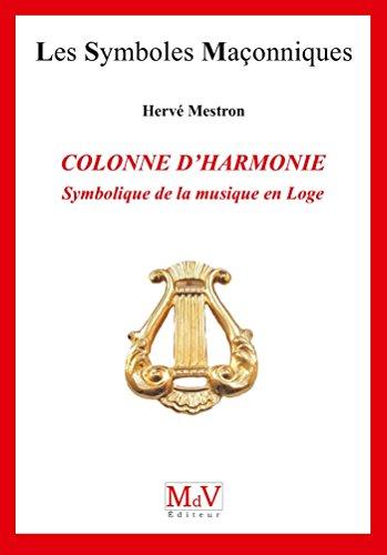 N. 75 - COLONNE D'HARMONIE, SYMBOLIQUE DE LA MUSIQUE EN LOGE (Symboles Maçonnique) par HERVE MESTRON
