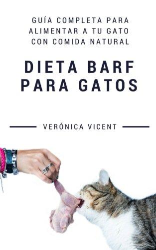 Dieta BARF para gatos: Guía completa para alimentar a tu gato con comida natural por Verónica Vicent Cruz